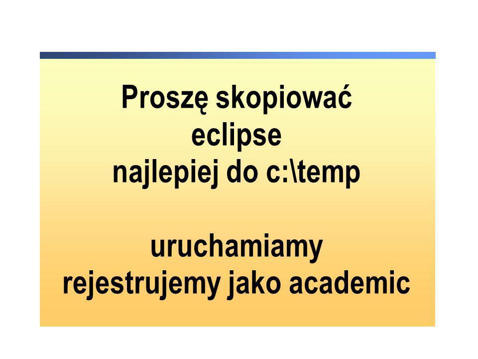 Proszę skopiować eclipse najlepiej do c:\temp uruchamiamy rejestrujemy jako academic