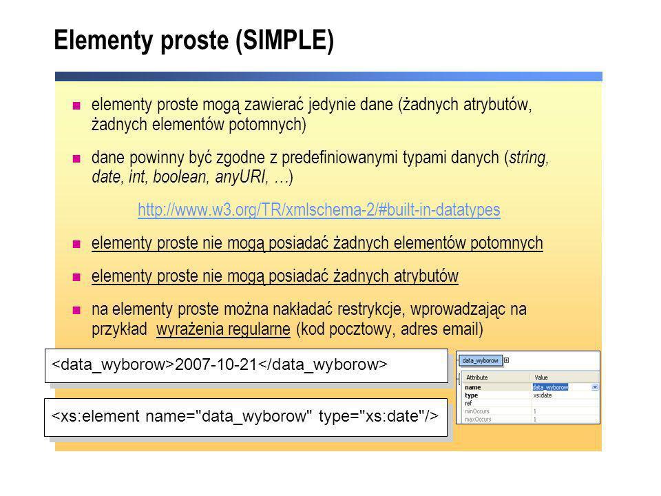 Elementy proste (SIMPLE) elementy proste mogą zawierać jedynie dane (żadnych atrybutów, żadnych elementów potomnych) dane powinny być zgodne z predefi