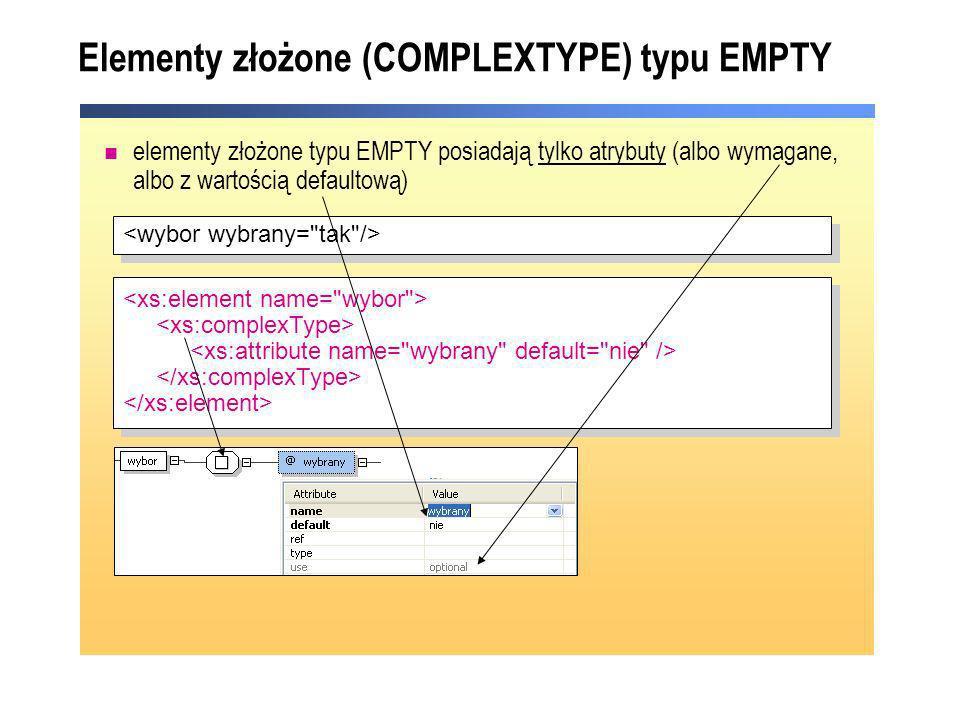Elementy złożone (COMPLEXTYPE) typu EMPTY elementy złożone typu EMPTY posiadają tylko atrybuty (albo wymagane, albo z wartością defaultową)