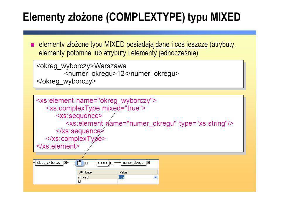 Elementy złożone (COMPLEXTYPE) typu MIXED elementy złożone typu MIXED posiadają dane i coś jeszcze (atrybuty, elementy potomne lub atrybuty i elementy