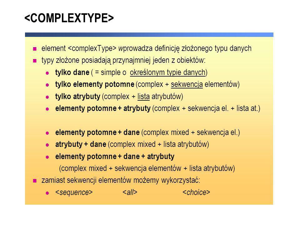 element w prowadza definicję złożonego typu danych typy złożone posiadają przynajmniej jeden z obiektów: tylko dane ( = simple o określonym typie dany