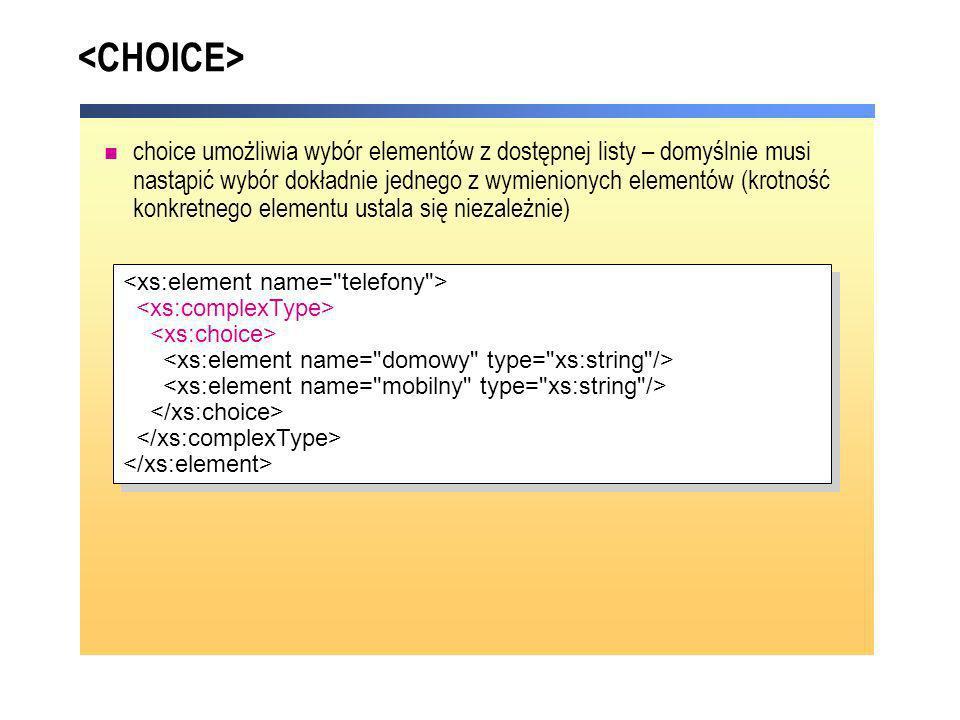 choice umożliwia wybór elementów z dostępnej listy – domyślnie musi nastąpić wybór dokładnie jednego z wymienionych elementów (krotność konkretnego el