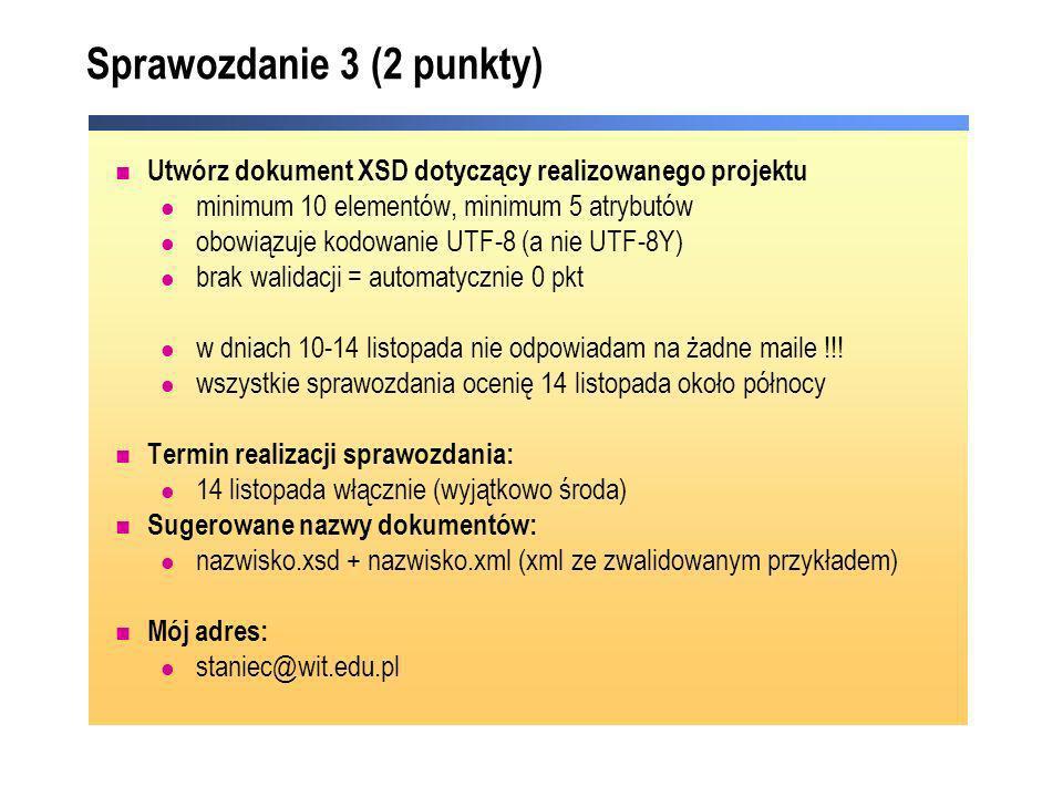 Sprawozdanie 3 (2 punkty) Utwórz dokument XSD dotyczący realizowanego projektu minimum 10 elementów, minimum 5 atrybutów obowiązuje kodowanie UTF-8 (a