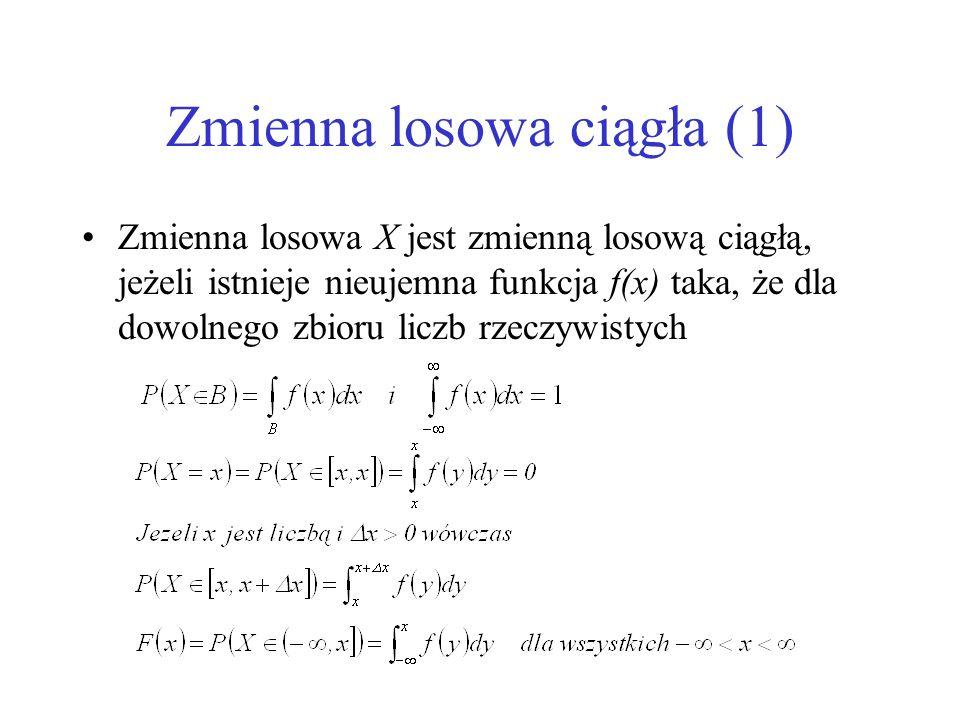 Zmienna losowa ciągła (1) Zmienna losowa X jest zmienną losową ciągłą, jeżeli istnieje nieujemna funkcja f(x) taka, że dla dowolnego zbioru liczb rzec