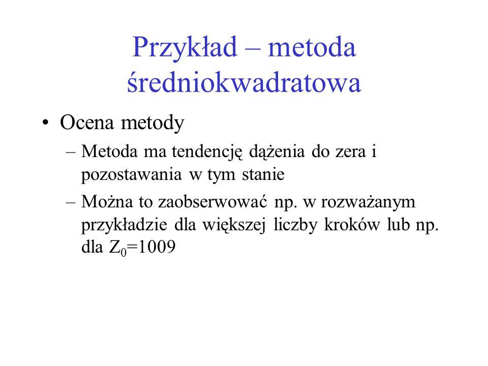 Ocena metody –Metoda ma tendencję dążenia do zera i pozostawania w tym stanie –Można to zaobserwować np. w rozważanym przykładzie dla większej liczby