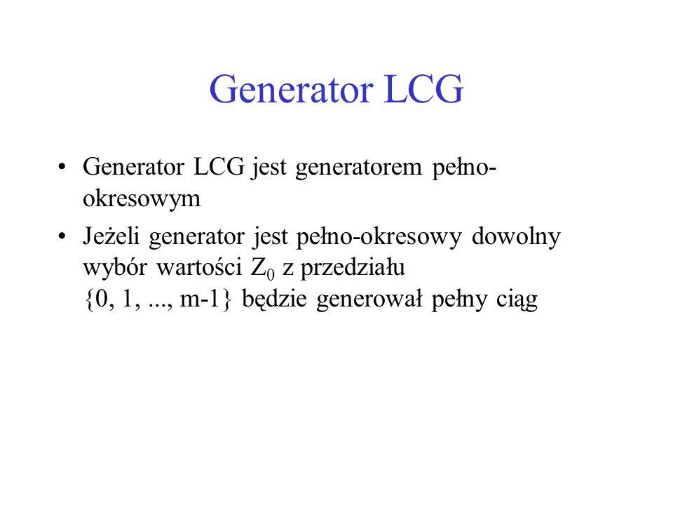 Generator LCG Generator LCG jest generatorem pełno- okresowym Jeżeli generator jest pełno-okresowy dowolny wybór wartości Z 0 z przedziału {0, 1,...,