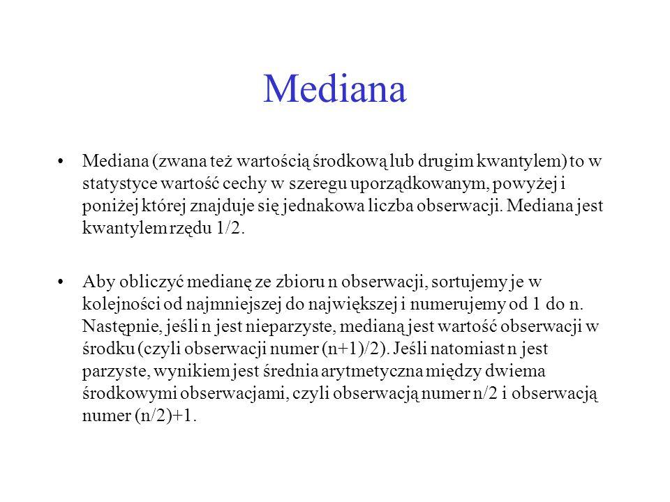Mediana Mediana (zwana też wartością środkową lub drugim kwantylem) to w statystyce wartość cechy w szeregu uporządkowanym, powyżej i poniżej której z