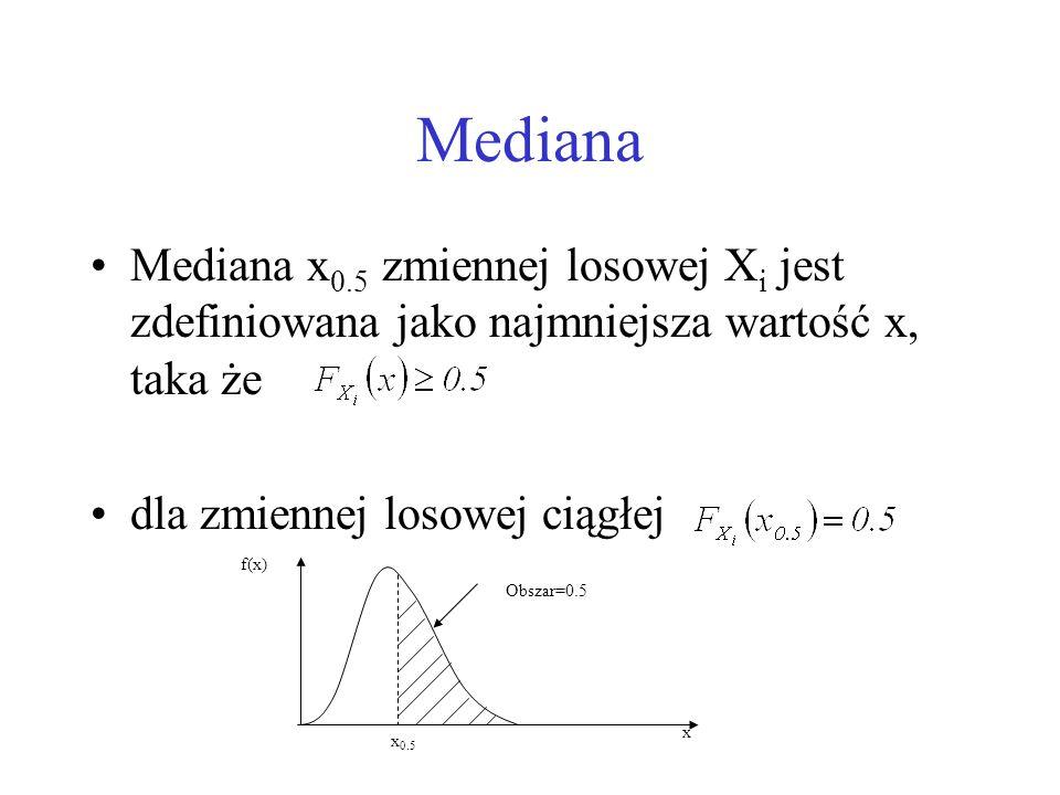 Mediana Mediana x 0.5 zmiennej losowej X i jest zdefiniowana jako najmniejsza wartość x, taka że dla zmiennej losowej ciągłej f(x) Obszar=0.5 x x 0.5