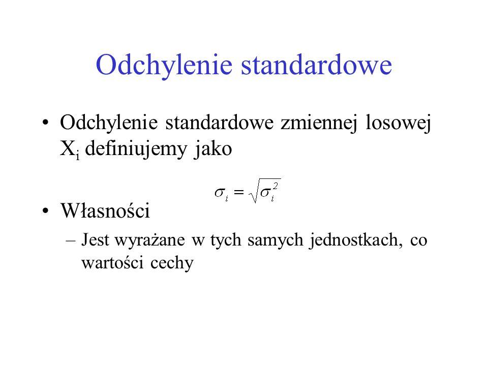 Odchylenie standardowe Odchylenie standardowe zmiennej losowej X i definiujemy jako Własności –Jest wyrażane w tych samych jednostkach, co wartości ce