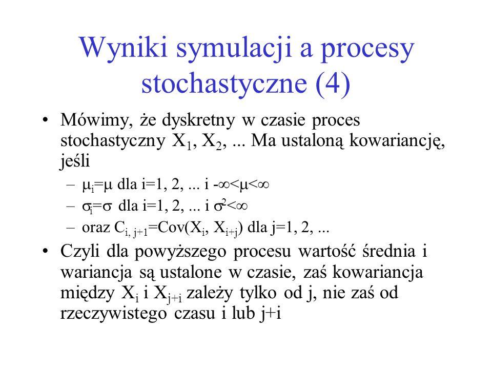 Wyniki symulacji a procesy stochastyczne (4) Mówimy, że dyskretny w czasie proces stochastyczny X 1, X 2,... Ma ustaloną kowariancję, jeśli – i = dla