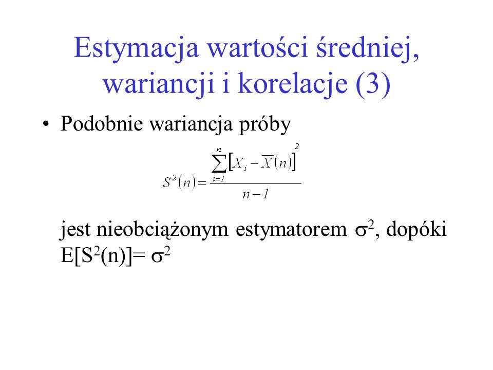 Estymacja wartości średniej, wariancji i korelacje (3) Podobnie wariancja próby jest nieobciążonym estymatorem 2, dopóki E[S 2 (n)]= 2