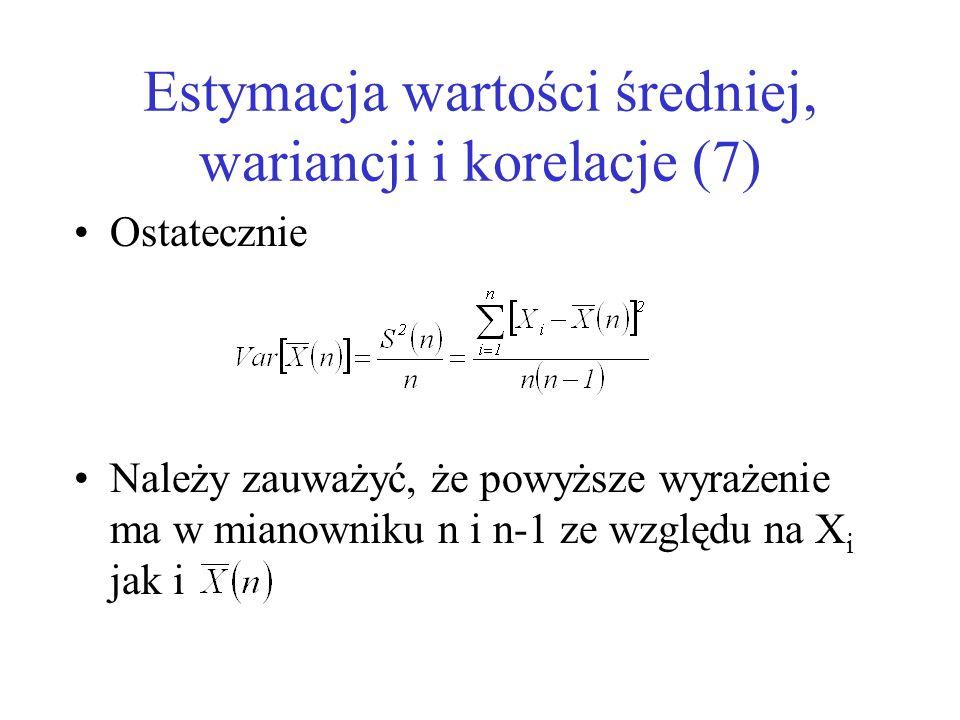 Estymacja wartości średniej, wariancji i korelacje (7) Ostatecznie Należy zauważyć, że powyższe wyrażenie ma w mianowniku n i n-1 ze względu na X i ja