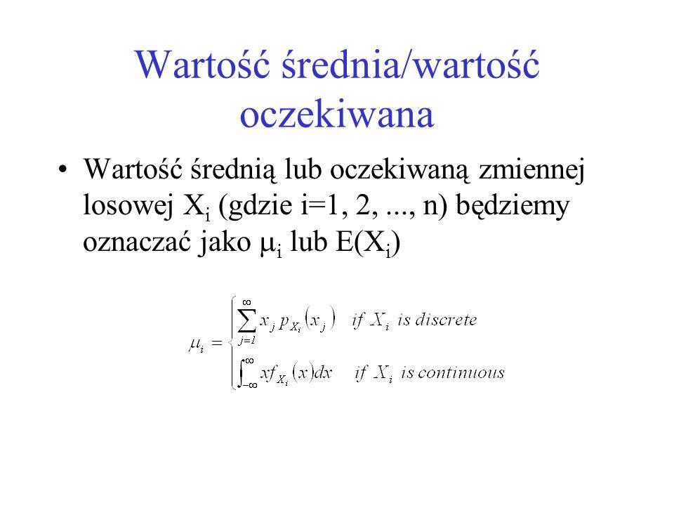 Wartość średnia/wartość oczekiwana Wartość średnią lub oczekiwaną zmiennej losowej X i (gdzie i=1, 2,..., n) będziemy oznaczać jako i lub E(X i )