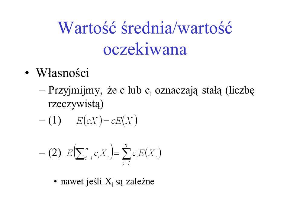 Wartość średnia/wartość oczekiwana Własności –Przyjmijmy, że c lub c i oznaczają stałą (liczbę rzeczywistą) –(1) –(2) nawet jeśli X i są zależne