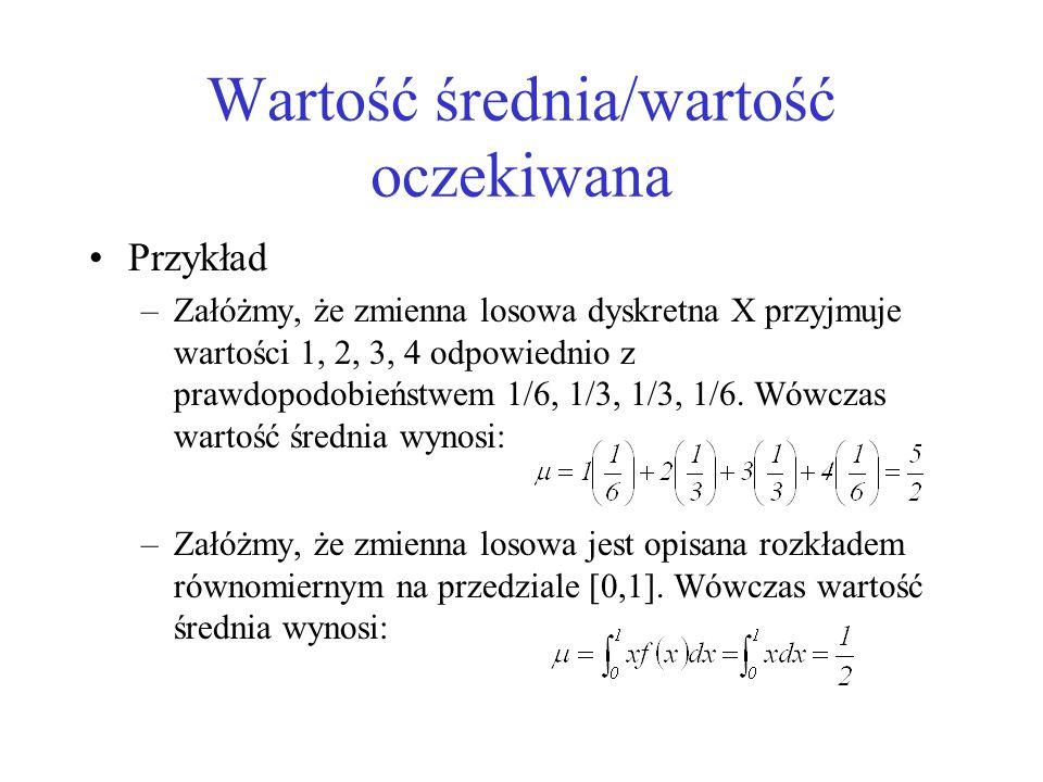 Wartość średnia/wartość oczekiwana Przykład –Załóżmy, że zmienna losowa dyskretna X przyjmuje wartości 1, 2, 3, 4 odpowiednio z prawdopodobieństwem 1/