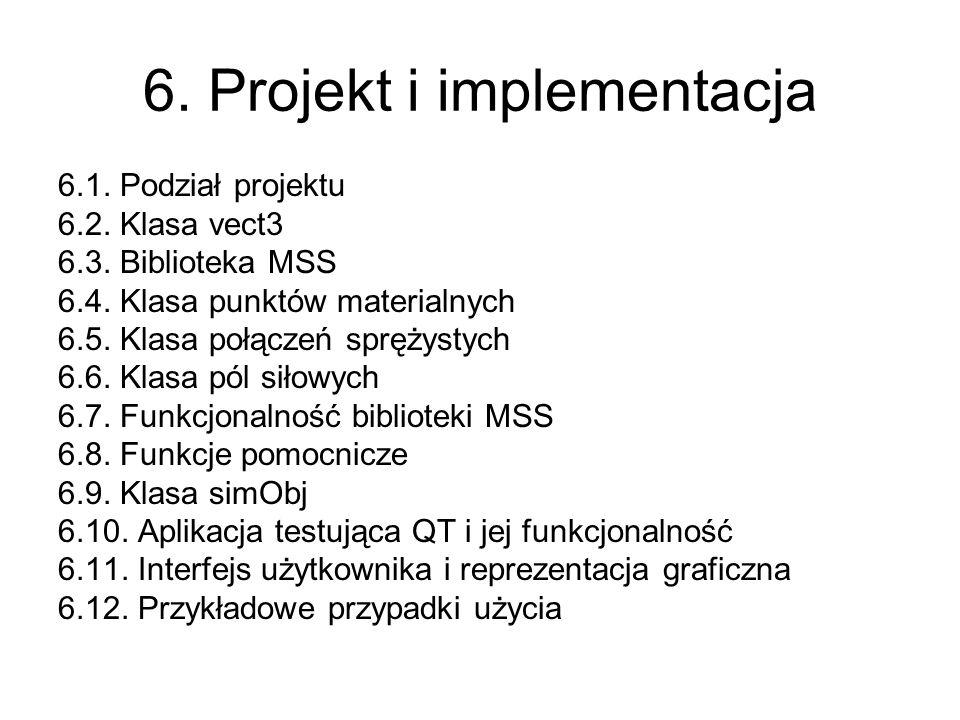 6. Projekt i implementacja 6.1. Podział projektu 6.2. Klasa vect3 6.3. Biblioteka MSS 6.4. Klasa punktów materialnych 6.5. Klasa połączeń sprężystych