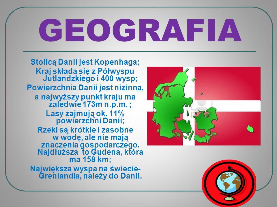 GEOGRAFIA Stolicą Danii jest Kopenhaga; Kraj składa się z Półwyspu Jutlandzkiego i 400 wysp; Powierzchnia Danii jest nizinna, a najwyższy punkt kraju ma zaledwie 173m n.p.m.