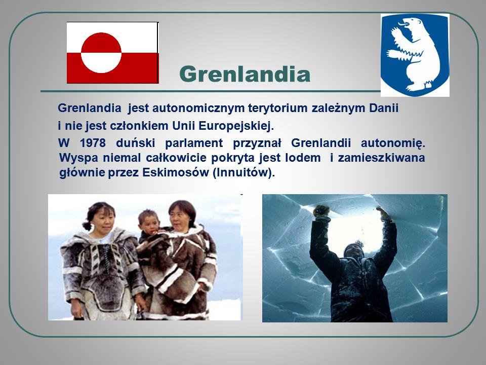 Grenlandia Grenlandia jest autonomicznym terytorium zależnym Danii i nie jest członkiem Unii Europejskiej.