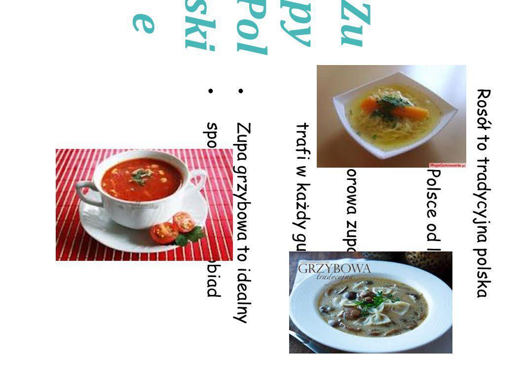 Zu py Pol ski e Rosół to tradycyjna polska zupa, robiona w Polsce od lat.