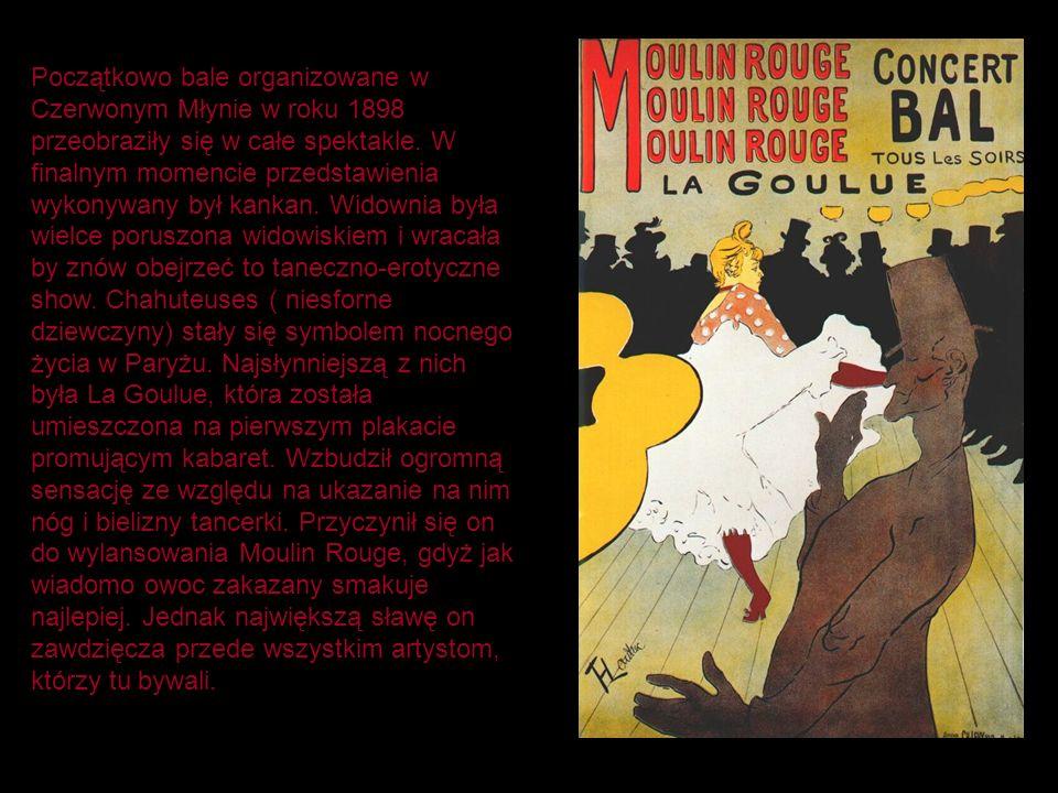 Początkowo bale organizowane w Czerwonym Młynie w roku 1898 przeobraziły się w całe spektakle. W finalnym momencie przedstawienia wykonywany był kanka