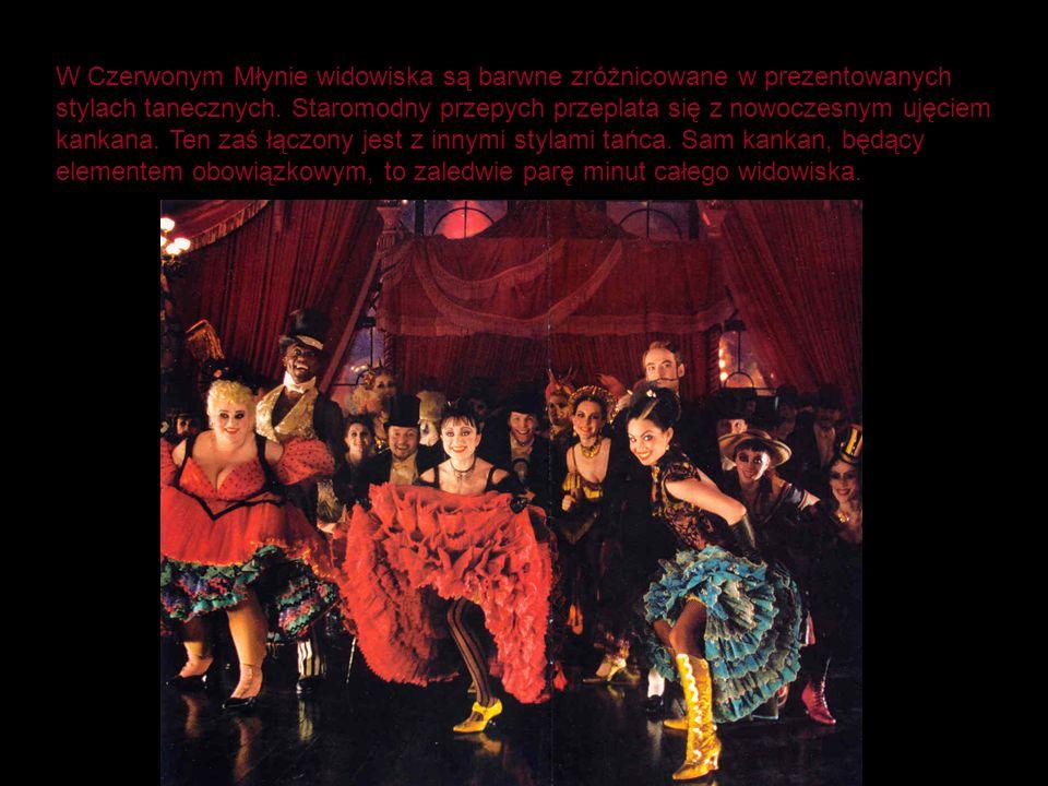 W Czerwonym Młynie widowiska są barwne zróżnicowane w prezentowanych stylach tanecznych. Staromodny przepych przeplata się z nowoczesnym ujęciem kanka