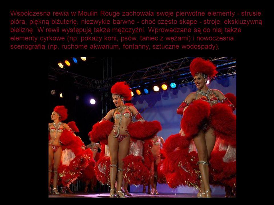 Współczesna rewia w Moulin Rouge zachowała swoje pierwotne elementy - strusie pióra, piękną biżuterię, niezwykle barwne - choć często skąpe - stroje,