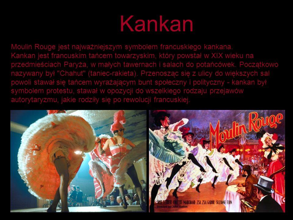 Kankan Moulin Rouge jest najważniejszym symbolem francuskiego kankana. Kankan jest francuskim tańcem towarzyskim, który powstał w XIX wieku na przedmi
