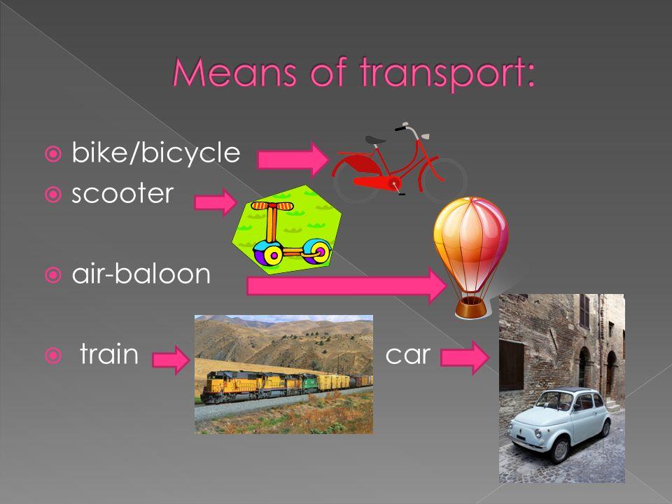 bike/bicycle scooter air-baloon train car