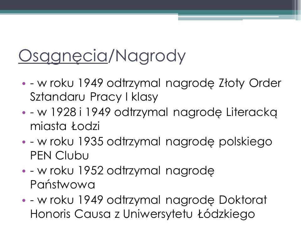 Osągnęcia/Nagrody - w roku 1949 odtrzymal nagrodę Złoty Order Sztandaru Pracy I klasy - w 1928 i 1949 odtrzymal nagrodę Literacką miasta Łodzi - w rok