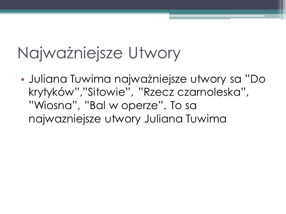 Najważniejsze Utwory Juliana Tuwima najważniejsze utwory sa Do krytyków,Sitowie, Rzecz czarnoleska, Wiosna, Bal w operze. To sa najwazniejsze utwory J