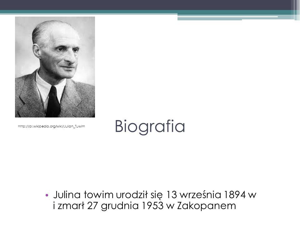 Biografia Julina towim urodził się 13 września 1894 w i zmarł 27 grudnia 1953 w Zakopanem http://pl.wikipedia.org/wiki/Julian_Tuwim