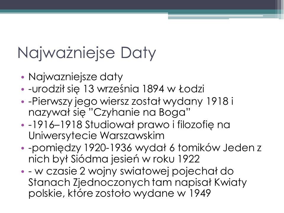 Najważniejse Daty Najwazniejsze daty -urodził się 13 września 1894 w Łodzi -Pierwszy jego wiersz został wydany 1918 i nazywał się Czyhanie na Boga -19
