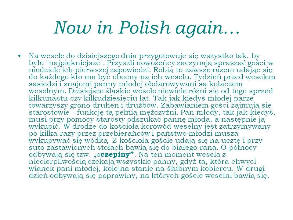 Now in Polish again… Na wesele do dzisiejszego dnia przygotowuje się wszystko tak, by było najpiękniejsze .