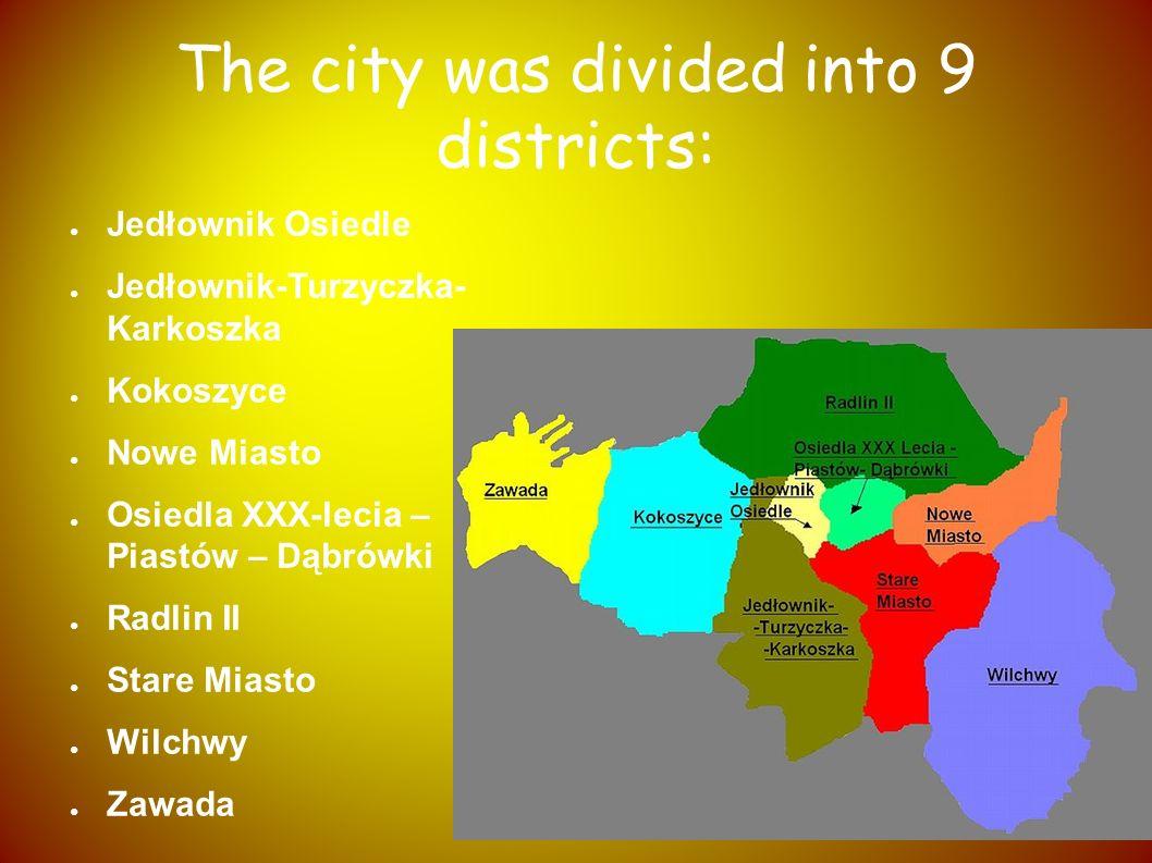 The city was divided into 9 districts: Jedłownik Osiedle Jedłownik-Turzyczka- Karkoszka Kokoszyce Nowe Miasto Osiedla XXX-lecia – Piastów – Dąbrówki R