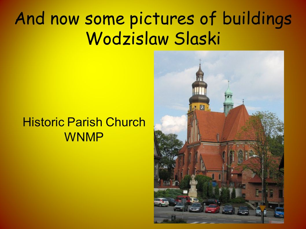 And now some pictures of buildings Wodzislaw Slaski Historic Parish Church WNMP