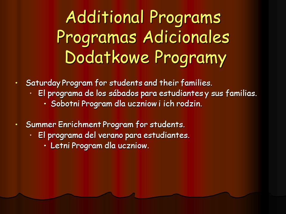 Additional Programs Programas Adicionales Dodatkowe Programy Saturday Program for students and their families.Saturday Program for students and their families.