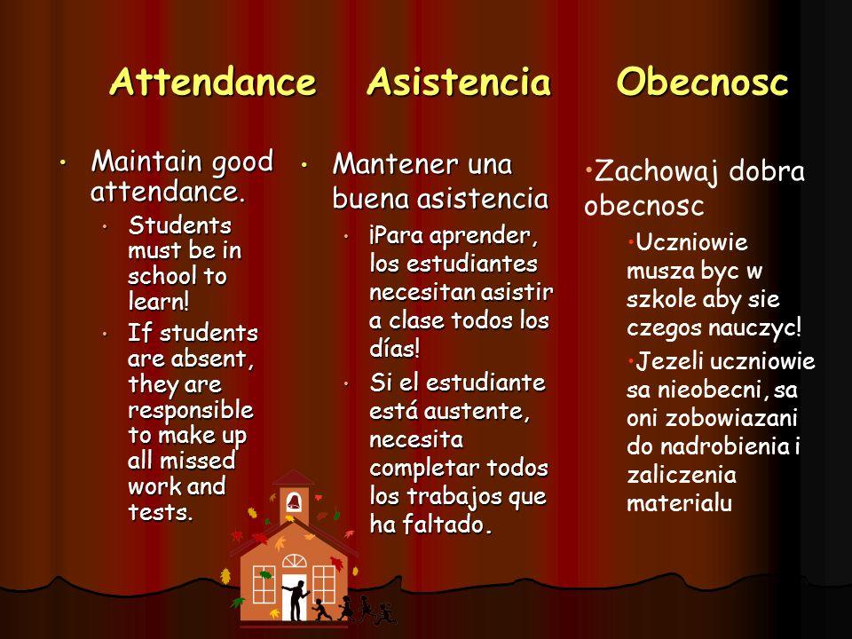 Attendance Asistencia Obecnosc Maintain good attendance. Maintain good attendance. Students must be in school to learn! Students must be in school to