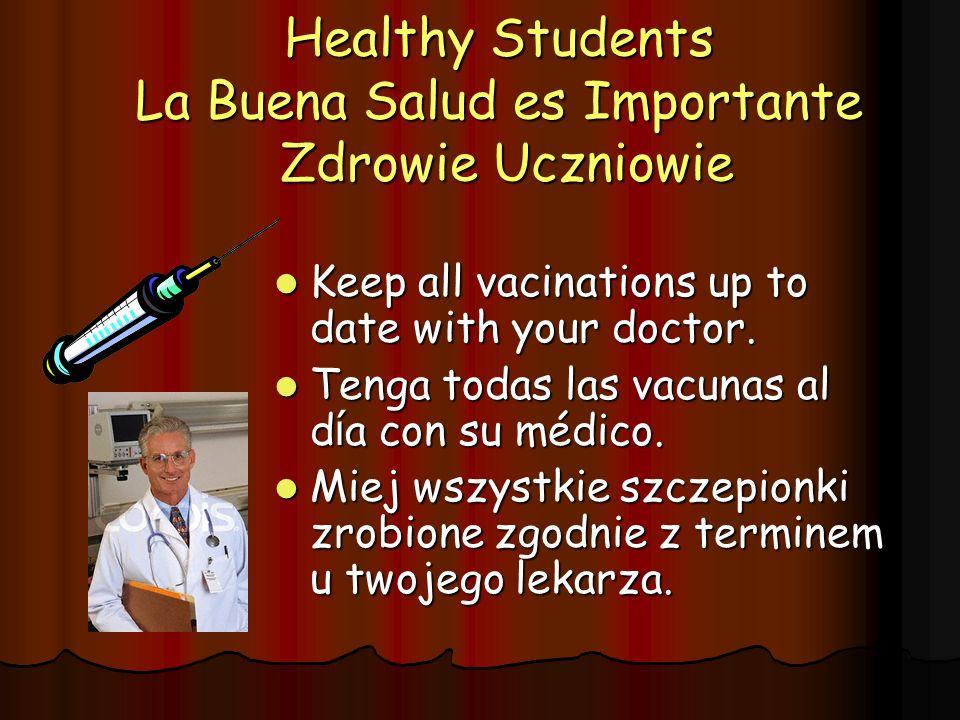 Healthy Students La Buena Salud es Importante Zdrowie Uczniowie Keep all vacinations up to date with your doctor. Keep all vacinations up to date with