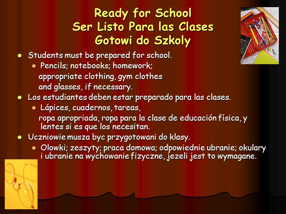Ready for School Ser Listo Para las Clases Gotowi do Szkoly Students must be prepared for school. Students must be prepared for school. Pencils; noteb