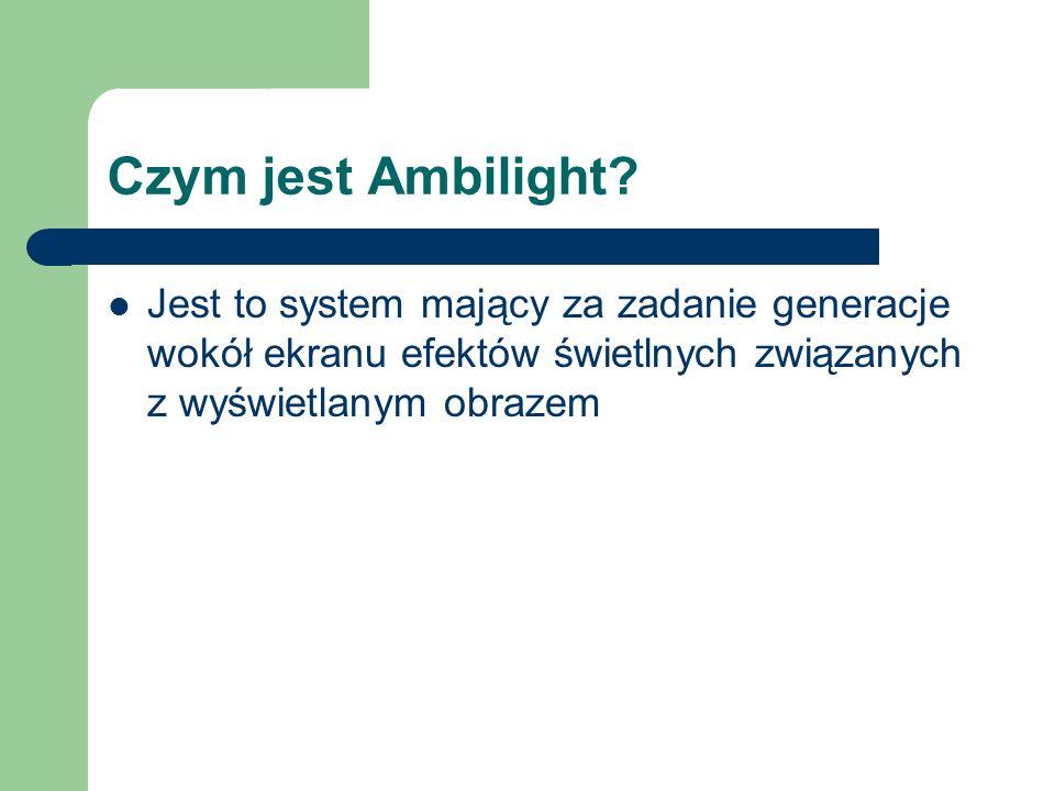 Czym jest Ambilight? Jest to system mający za zadanie generacje wokół ekranu efektów świetlnych związanych z wyświetlanym obrazem
