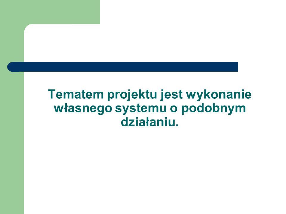 Tematem projektu jest wykonanie własnego systemu o podobnym działaniu.