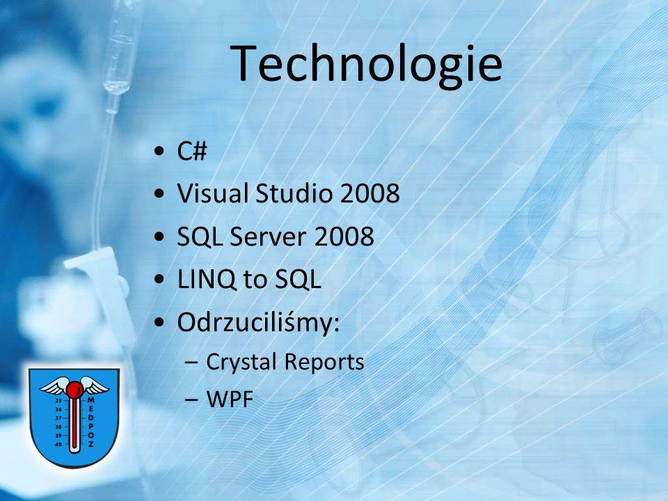 Technologie C# Visual Studio 2008 SQL Server 2008 LINQ to SQL Odrzuciliśmy: –Crystal Reports –WPF