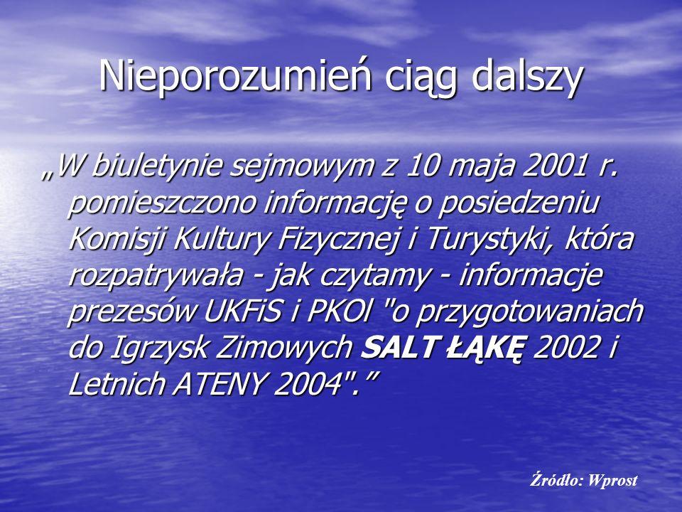 Nieporozumień ciąg dalszy W biuletynie sejmowym z 10 maja 2001 r. pomieszczono informację o posiedzeniu Komisji Kultury Fizycznej i Turystyki, która r