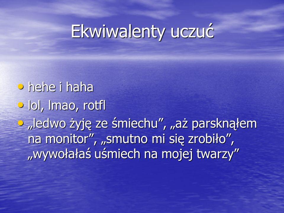 Ekwiwalenty uczuć :/ :/ :) :) ;) ;) :> :> :P :P :D :D 0_o 0_o (-_-) (-_-)