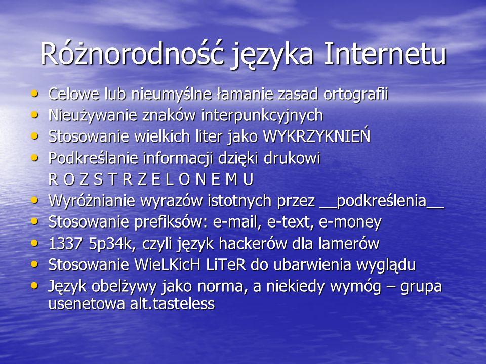 Różnorodność języka Internetu Celowe lub nieumyślne łamanie zasad ortografii Celowe lub nieumyślne łamanie zasad ortografii Nieużywanie znaków interpu