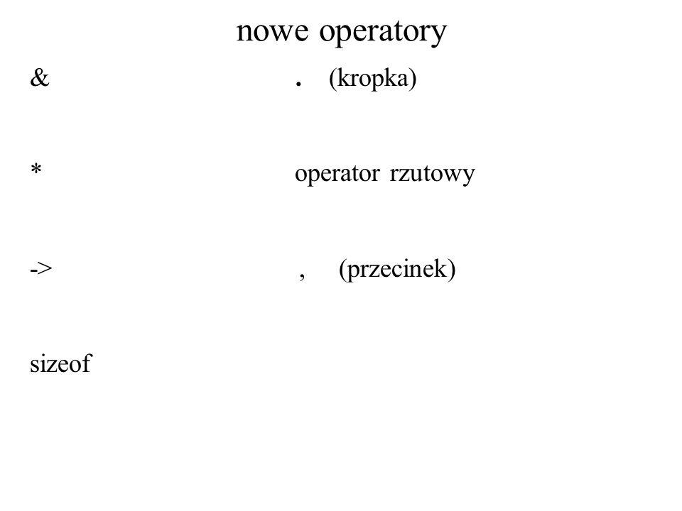 nowe operatory &. (kropka) * operator rzutowy ->, (przecinek) sizeof