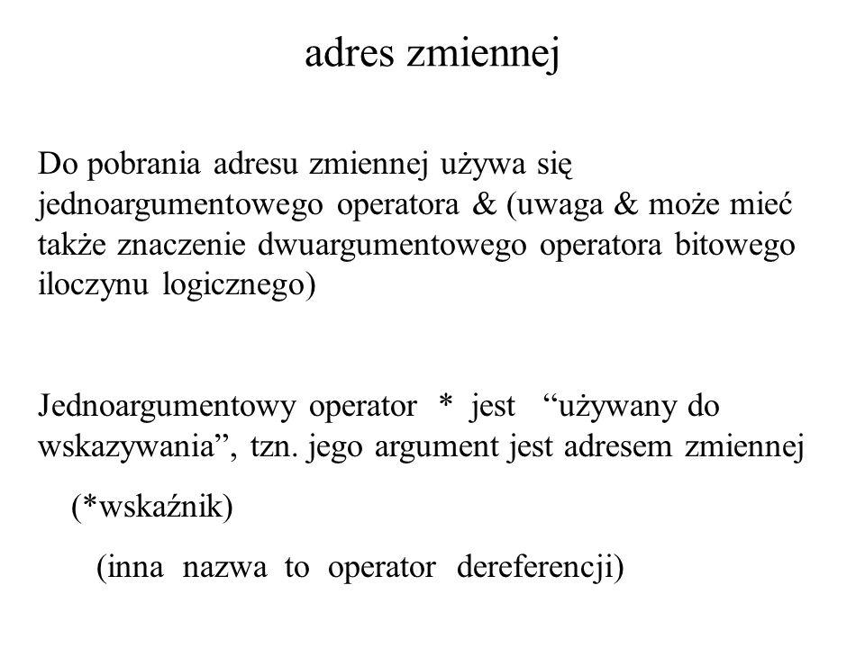 adres zmiennej Do pobrania adresu zmiennej używa się jednoargumentowego operatora & (uwaga & może mieć także znaczenie dwuargumentowego operatora bito