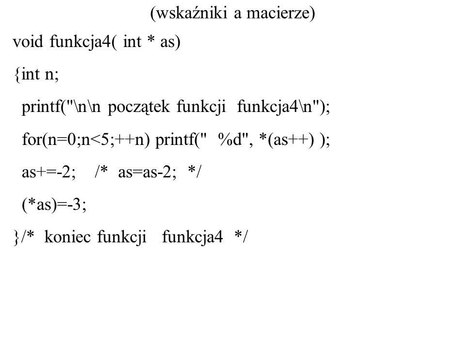 (wskaźniki a macierze) void funkcja4( int * as) {int n; printf(
