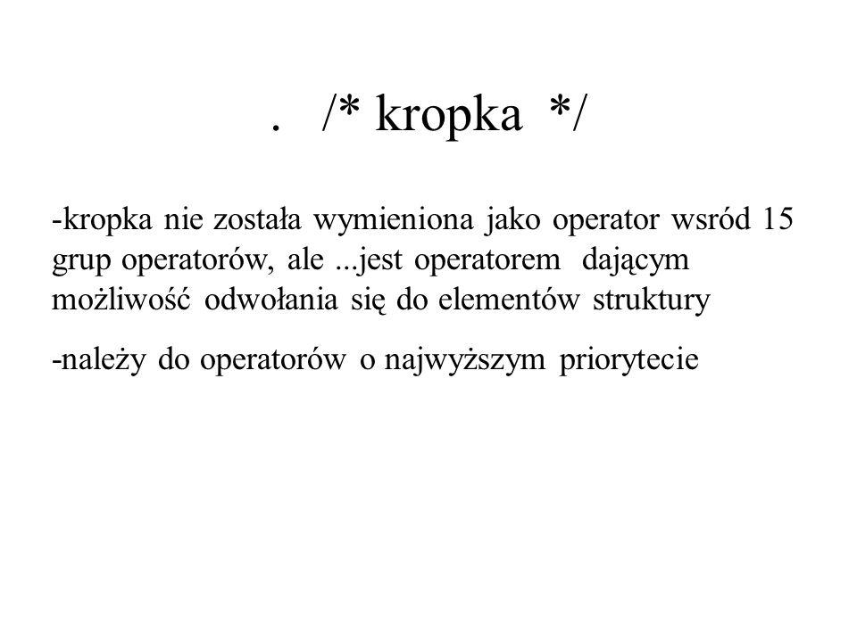 . /* kropka */ -kropka nie została wymieniona jako operator wsród 15 grup operatorów, ale...jest operatorem dającym możliwość odwołania się do element