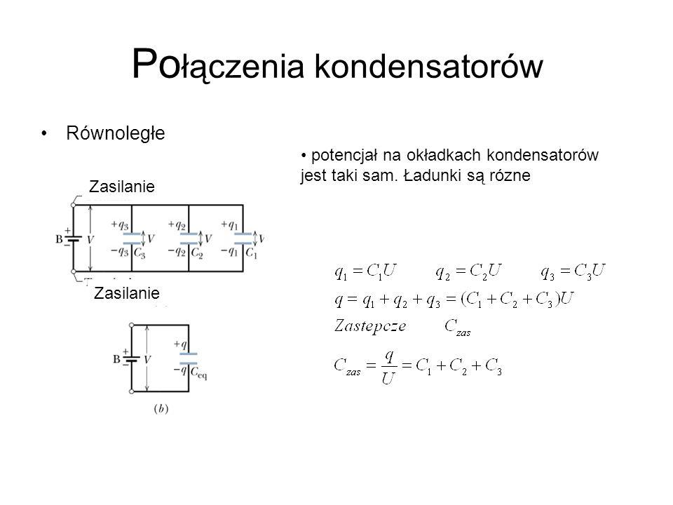 Po łączenia kondensatorów Równoległe Zasilanie potencjał na okładkach kondensatorów jest taki sam. Ładunki są rózne